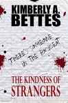 The Kindness of Strangers - Kimberly A. Bettes