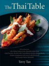 The Thai Table: A Celebration Of Culinary Treasures - Terry Tan