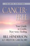 Cancer-Free: Your Guide to Gentle, Non-toxic Healing (Fourth Edition) - Bill Henderson, Garcia MD, Carlos M.