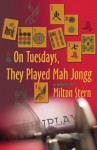 On Tuesdays, They Played Mah Jongg - Milton Stern