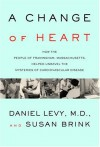 A Change of Heart: How the People of Framingham, Massachusetts, Helped Unravel the Mysteries of Cardiovascular Disease - Daniel Levy, Susan Brink