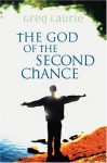 The God of the Second Chance: Starting Fresh with God's Forgiveness - Greg Laurie
