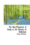 The Neo-Platonists: A Study in the History of Hellenism - Thomas Whittaker