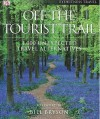 Off the Tourist Trail: 1,000 Unexpected Travel Alternatives - Bill Bryson, DK Publishing