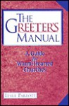 The Greeter's Manual: A Guide to Warm-Hearted Churches - Leslie Parrott