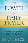 The Power of Daily Prayer: The Way to Experience God's Love - Bert Ghezzi