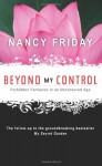 Beyond My Control: Forbidden Fantasies in an Uncensored Age - Nancy Friday