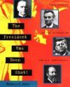 The President Has Been Shot!: True Stories of the Attacks on Ten U.S. Presidents - Rebecca C. Jones