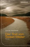 Der Tod von Sweet Mister: Roman (German Edition) - Daniel Woodrell, Peter Torberg