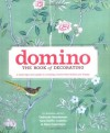 Domino: The Book of Decorating: A Room-by-Room Guide to Creating a Home That Makes You Happy - Deborah Needleman, Sara Ruffin Costello, Dara Caponigro