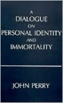 A Dialogue on Personal Identity and Immortality - John R. Perry