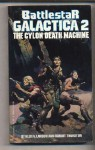Battlestar Galactica 2: The Cylon Death Machine - Glen A. Larson, Robert Thurston