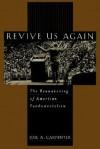 Revive Us Again: The Reawakening of American Fundamentalism - Joel A. Carpenter