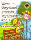 We're Very Good Friends, My Grandma and I - P.K. Hallinan