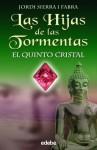 El Quinto Cristal (Las Hijas de Las Tormentas, #3) - Jordi Sierra i Fabra