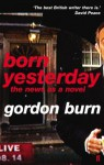 Born Yesterday: The News as a Novel - Gordon Burn