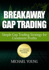 Breakaway Gap Trading: A Simple Gap Trading Strategy for Consistent Profits - Michael Young