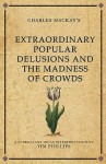 Charles MacKay's Extraordinary Popular Delusions and the Madness of Crowds: A Modern-Day Interpretation of a Finance Classic - Tim Phillips
