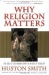 Why Religion Matters: The Fate of the Human Spirit in an Age of Disbelief - Huston Smith