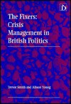 The Fixers: Crisis Management in British Politics - Trevor Smith, Alison Young