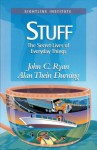 Stuff: The Secret Lives of Everyday Things - John C. Ryan, Alan Durning