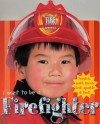 I Want To Be A...: Firefighter - Roger Priddy