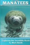 Incredible Manatees: Fun Animal eBooks for Adults & Kids 7 and Up with Facts & Incredible Photos - Mark Smith