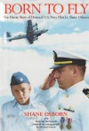 Born to Fly: The Heroic Story of Downed U.S. Navy Pilot Lt. Shane Osborn - Shane Osborn, Malcolm McConnell, Michael French