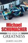 Michael Schumacher: The Edge of Greatness - James Allen