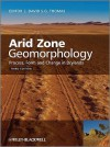 Arid Zone Geomorphology: Process, Form and Change in Drylands - David S.G. Thomas