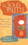 The Soul's Palette: Drawing on Art's Transformative Powers - Cathy A. Malchiodi