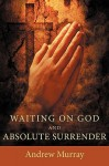 Waiting on God and Absolute Surrender - Andrew Murray