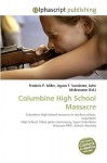 Columbine High School Massacre - Agnes F. Vandome, John McBrewster, Sam B Miller II