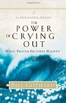 The Power of Crying Out: When Prayer Becomes Mighty - Bill Gothard