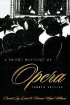A Short History of Opera - Donald Jay Grout, Hermine Weigel Williams