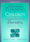 Intervention Planning for Children with Communication Disorders: A Guide for Clinical Practicum and Professional Practice - Harriet B. Klein