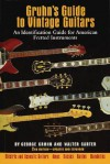 Gruhn's Guide to Vintage Guitars: An Identification Guide for American Fretted Instruments - George Gruhn, Walter Carter