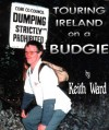 Touring Ireland On A Budgie (The KaffnKeef Chronicles) - Keith Ward, Kath Ward