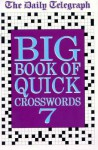 The Daily Telegraph Big Book of Quick Crosswords 7 - Telegraph Group Limited