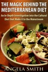 The Magic Behind the Mediterranean Diet: An In-Depth Investigation into the Cultural Diet that Made it to the Mainstream - Angela Smith