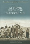 At Home with the Patagonians; A Year's Wanderings Over Untrodden Ground from the Straits of Magellan to the Rio Negro, by George Chaworth Musters - George Chaworth Musters