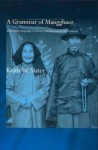 Grammar of Mangghuer: A Mongolic Language of China's Quinghai-Gansu Sprachbund - Keith Slater
