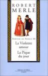 Fortune de France, tome 5-6: La Violente amour/La Pique du jour - Robert Merle