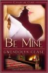 Be Mine - Gwendolyn Cease