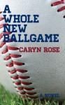 A Whole New Ballgame - Caryn Rose