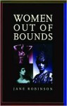 Women Out of Bounds: The Lives and Work of History's Career Women - Jane Robinson