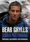 Szkoła przetrwania. Kultowy przewodnik survivalowy. - Bear Grylls
