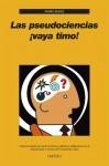 Las pseudociencias ¡vaya timo! - Mario Augusto Bunge