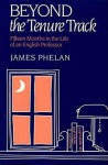 Beyond The Tenure Track: Fifteen Months In The Life Of An English Professor - James Phelan