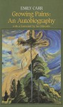 Growing Pains: An Autobiography - Emily Carr, Ira Dilworth